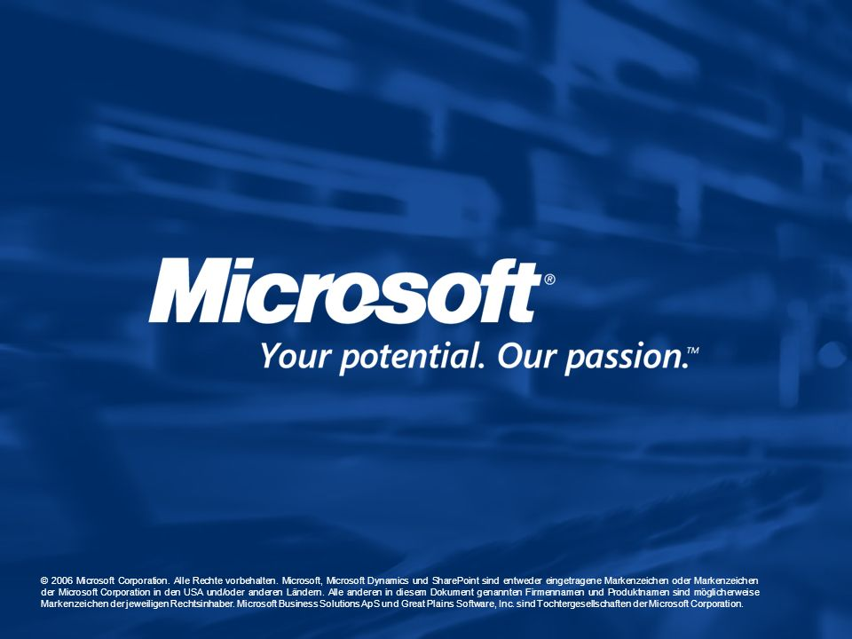 © 2006 Microsoft Corporation. Alle Rechte vorbehalten. Microsoft, Microsoft Dynamics und SharePoint sind entweder eingetragene Markenzeichen oder Mark