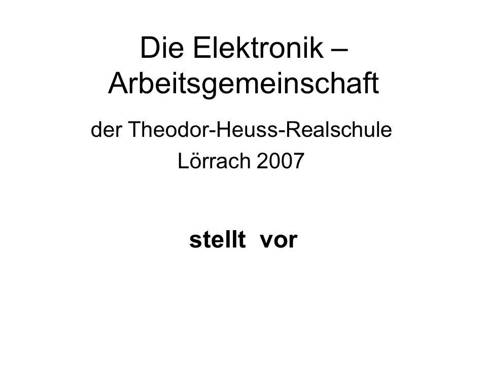 Die Elektronik – Arbeitsgemeinschaft der Theodor-Heuss-Realschule Lörrach 2007 stellt vor