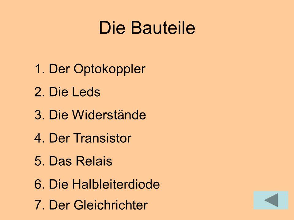 Die Bauteile 1. Der Optokoppler 2. Die Leds 3. Die Widerstände 4. Der Transistor 5. Das Relais 6. Die Halbleiterdiode 7. Der Gleichrichter