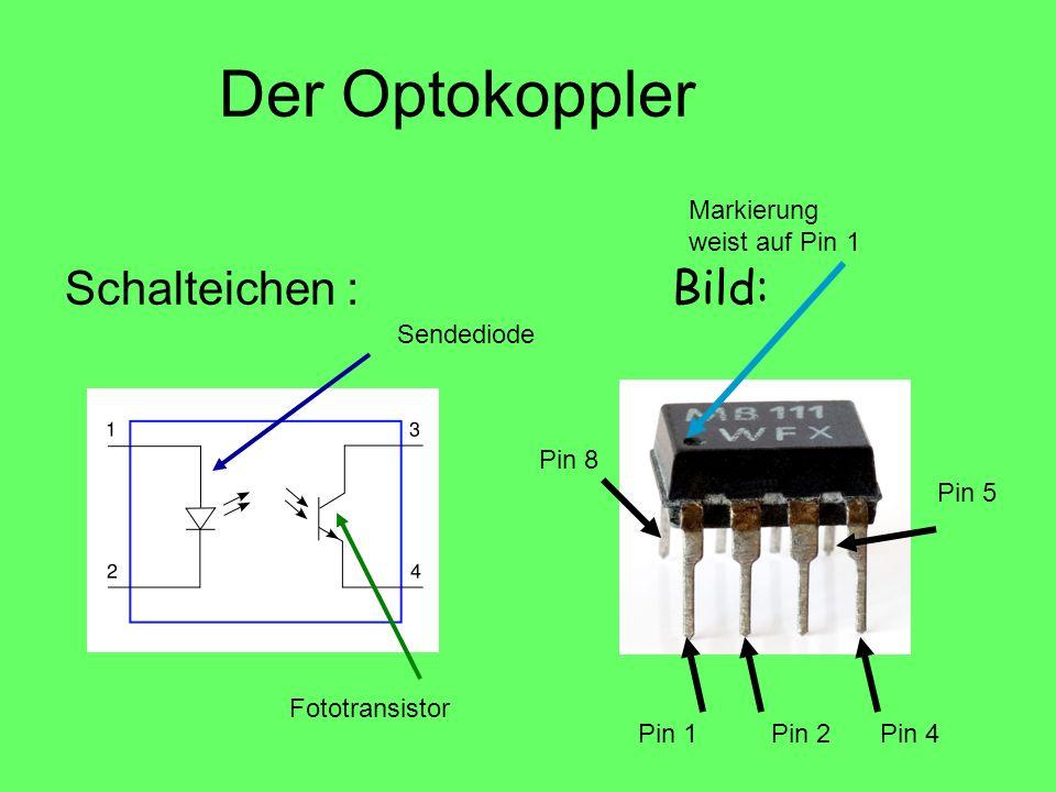 Der Optokoppler Schalteichen : Bild: Sendediode Fototransistor Pin 1 Markierung weist auf Pin 1 Pin 2Pin 4 Pin 5 Pin 8