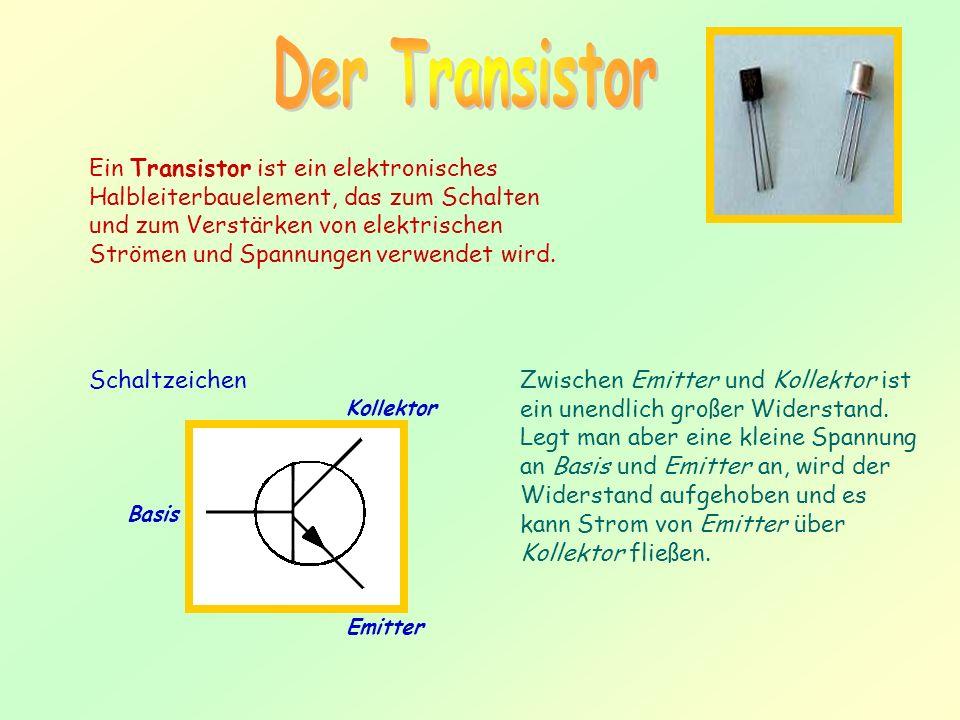Ein Transistor ist ein elektronisches Halbleiterbauelement, das zum Schalten und zum Verstärken von elektrischen Strömen und Spannungen verwendet wird