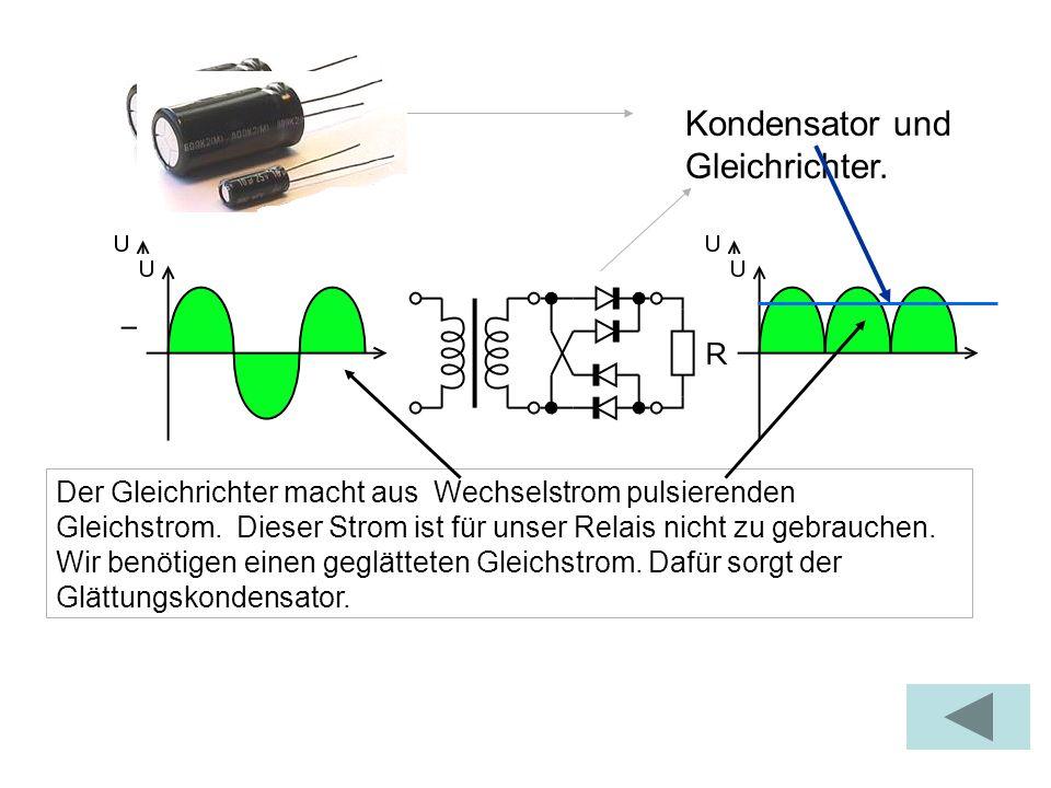 Der Gleichrichter macht aus Wechselstrom pulsierenden Gleichstrom. Dieser Strom ist für unser Relais nicht zu gebrauchen. Wir benötigen einen geglätte