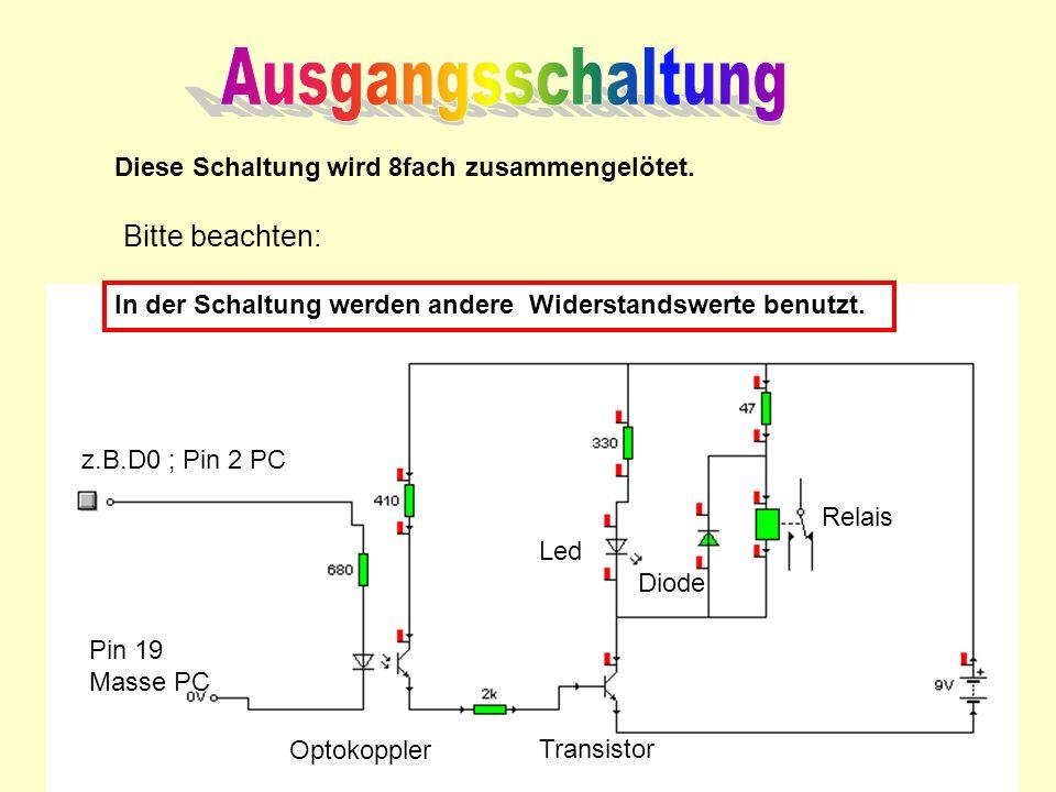 In der Schaltung werden andere Widerstandswerte benutzt. Diese Schaltung wird 8fach zusammengelötet. Bitte beachten: Relais Optokoppler Transistor z.B