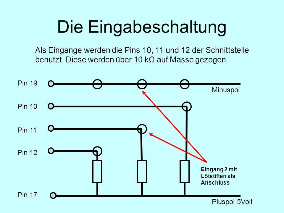 Die Eingabeschaltung Als Eingänge werden die Pins 10, 11 und 12 der Schnittstelle benutzt. Diese werden über 10 kΩ auf Masse gezogen. Pin 17 Pin 12 Pi