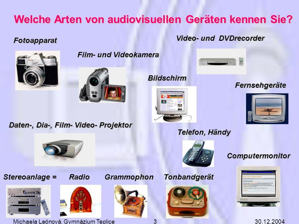 30.12.2004Michaela Leónová, Gymnázium Teplice2 Audiovisuelle Medien Definition: Bezeichnung für synchrone technische Kommunikationsmittel - bedienen d