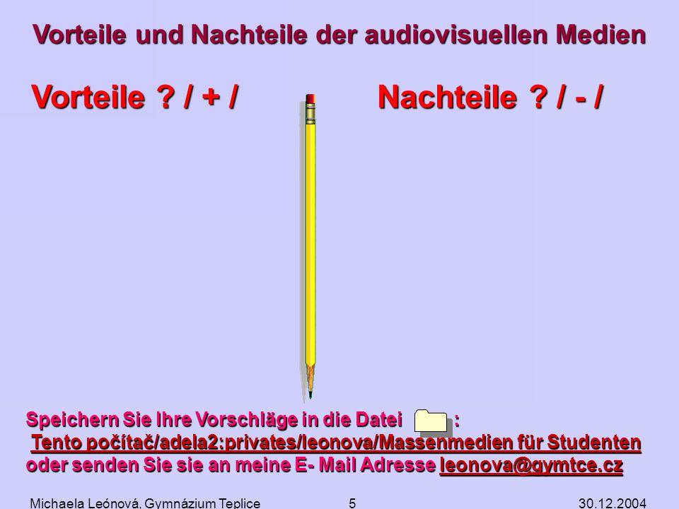 30.12.2004Michaela Leónová, Gymnázium Teplice4 Daten zur Geschichte der Informationsvermittlung Werfen Sie doch bitte ein Auge auf folgende Tabelle! B