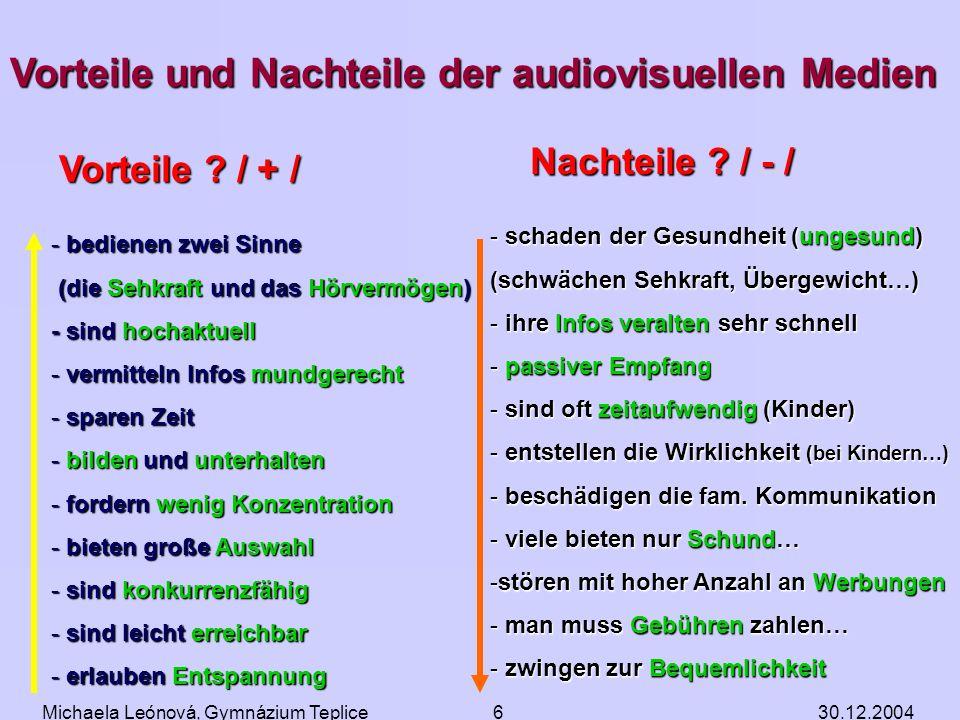 30.12.2004Michaela Leónová, Gymnázium Teplice5 Vorteile und Nachteile der audiovisuellen Medien Vorteile ? / + / Nachteile ? / - / Nachteile ? / - / S