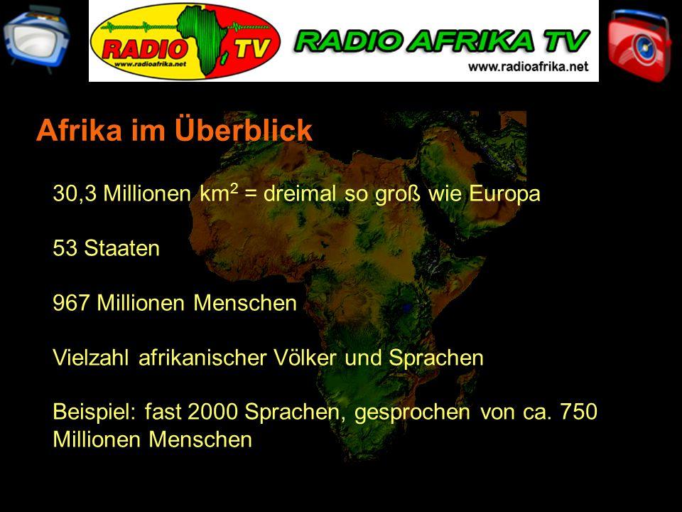 Afrika im Überblick 30,3 Millionen km 2 = dreimal so groß wie Europa 53 Staaten 967 Millionen Menschen Vielzahl afrikanischer Völker und Sprachen Beis