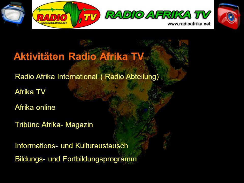 Radio Afrika International ( Radio Abteilung) Afrika TV Afrika online Tribüne Afrika- Magazin Informations- und Kulturaustausch Bildungs- und Fortbildungsprogramm Aktivitäten Radio Afrika TV
