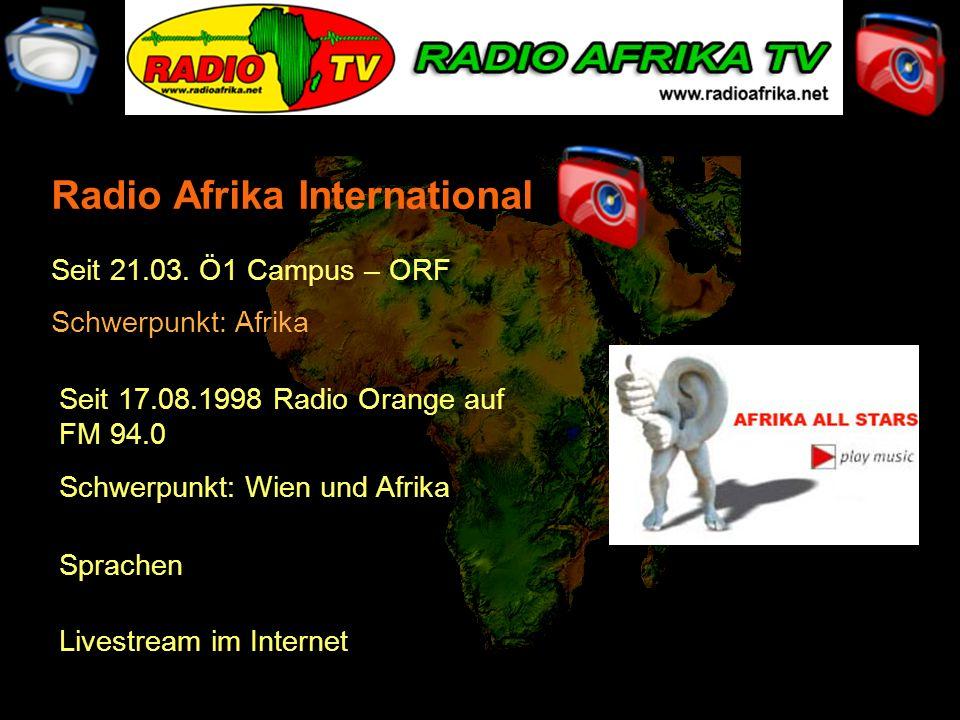 Seit 21.03. Ö1 Campus – ORF Schwerpunkt: Afrika Seit 17.08.1998 Radio Orange auf FM 94.0 Schwerpunkt: Wien und Afrika Livestream im Internet Sprachen