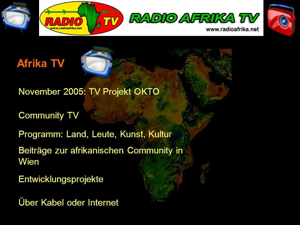 November 2005: TV Projekt OKTO Community TV Programm: Land, Leute, Kunst, Kultur Beiträge zur afrikanischen Community in Wien Über Kabel oder Internet Afrika TV Entwicklungsprojekte
