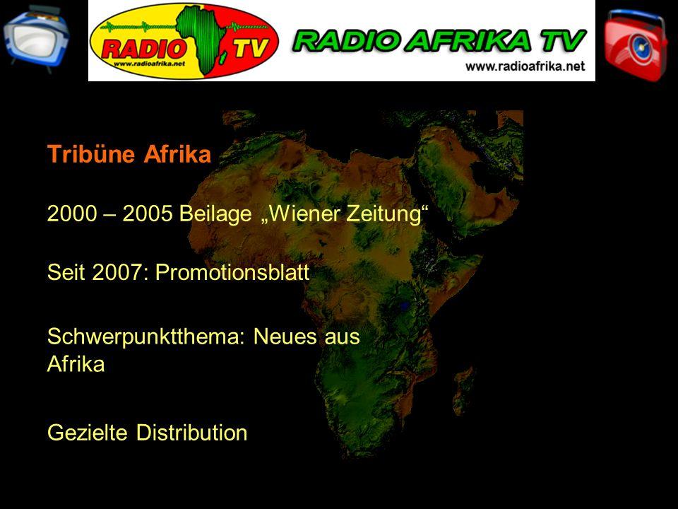 2000 – 2005 Beilage Wiener Zeitung Seit 2007: Promotionsblatt Schwerpunktthema: Neues aus Afrika Gezielte Distribution Tribüne Afrika