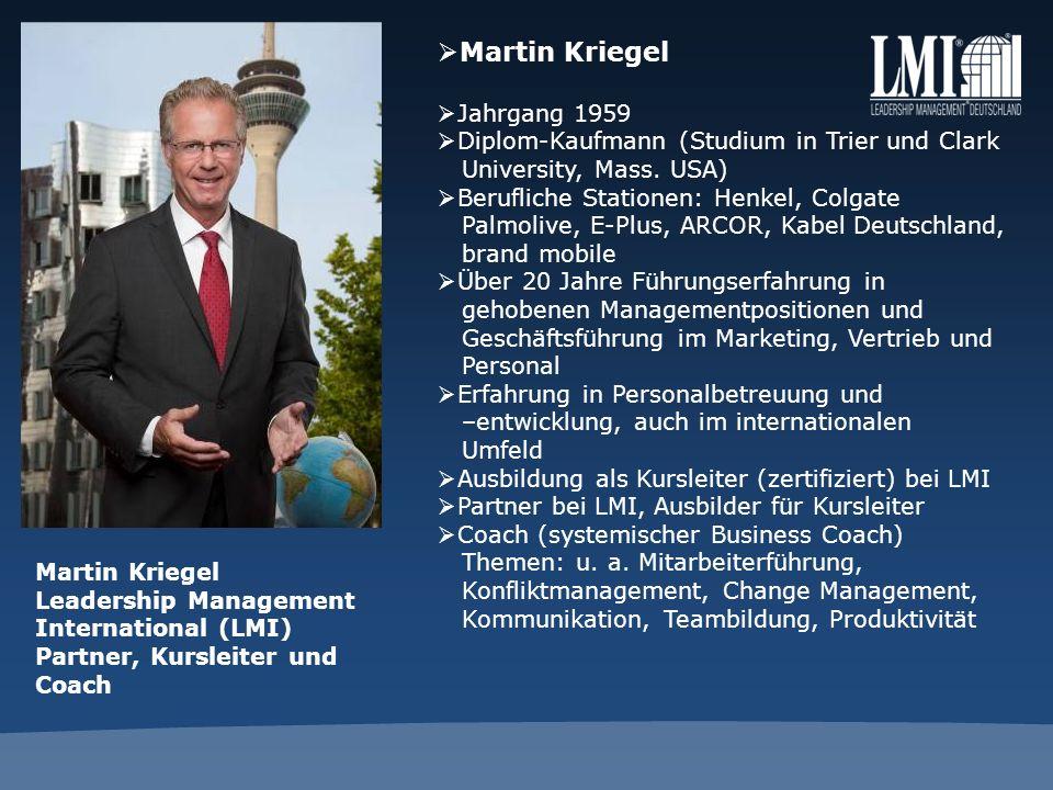 Martin Kriegel Leadership Management International (LMI) Partner, Kursleiter und Coach Martin Kriegel Jahrgang 1959 Diplom-Kaufmann (Studium in Trier