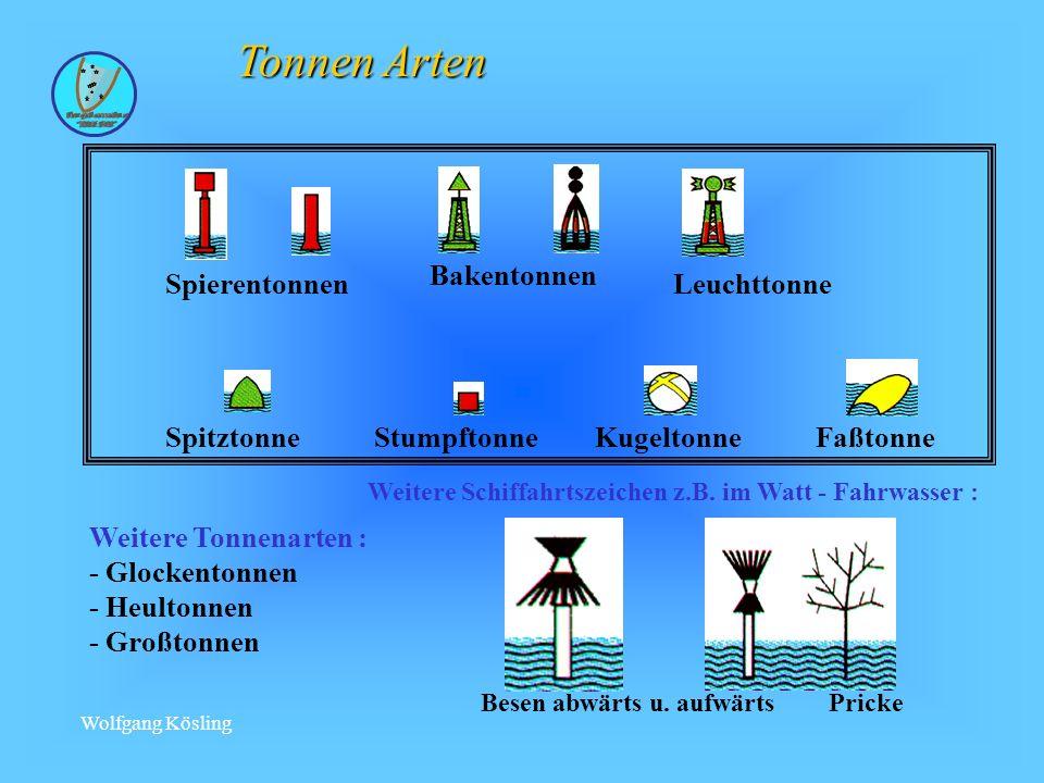 Wolfgang Kösling Tonnen Arten Weitere Tonnenarten : - Glockentonnen - Heultonnen - Großtonnen Weitere Schiffahrtszeichen z.B.