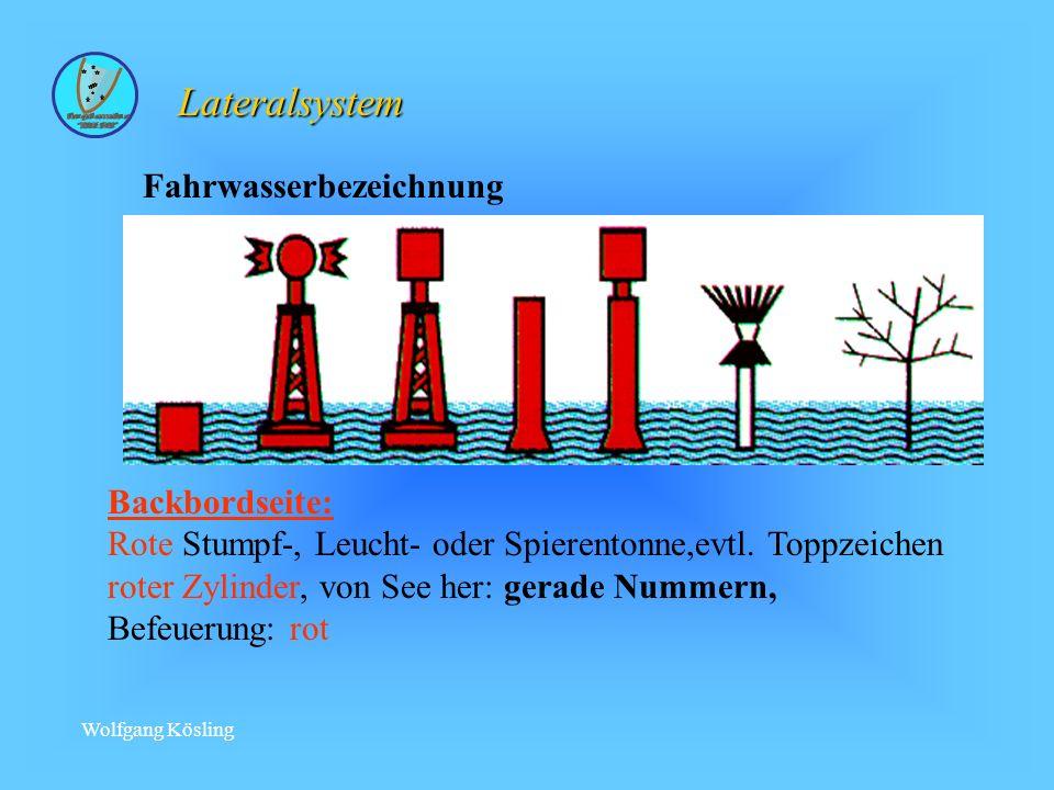 Wolfgang Kösling Fahrwasserbezeichnung Backbordseite: Rote Stumpf-, Leucht- oder Spierentonne,evtl.