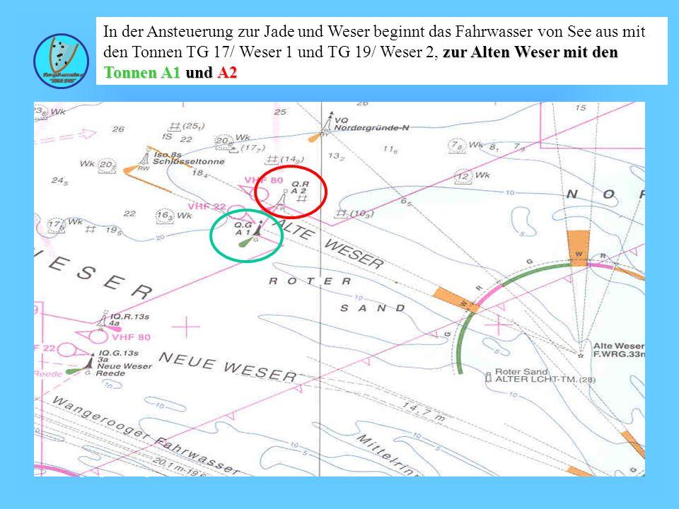 Wolfgang Kösling zur Alten Weser mit den Tonnen A1 und A2 In der Ansteuerung zur Jade und Weser beginnt das Fahrwasser von See aus mit den Tonnen TG 17/ Weser 1 und TG 19/ Weser 2, zur Alten Weser mit den Tonnen A1 und A2