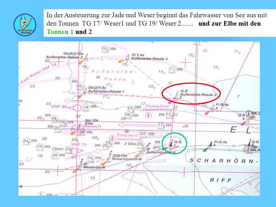 Wolfgang Kösling und zur Elbe mit den Tonnen 1 und 2 In der Ansteuerung zur Jade und Weser beginnt das Fahrwasser von See aus mit den Tonnen TG 17/ Weser1 und TG 19/ Weser 2.......
