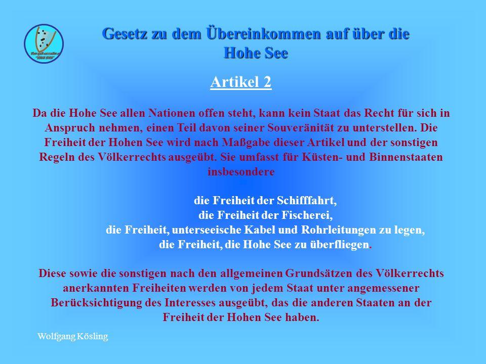 Wolfgang Kösling Artikel 2 Da die Hohe See allen Nationen offen steht, kann kein Staat das Recht für sich in Anspruch nehmen, einen Teil davon seiner Souveränität zu unterstellen.