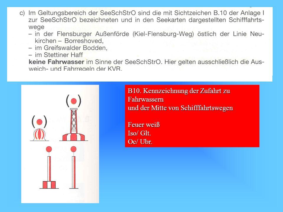 B10. Kennzeichnung der Zufahrt zu Fahrwassern und der Mitte von Schifffahrtswegen Feuer weiß Iso/ Glt. Oc/ Ubr.