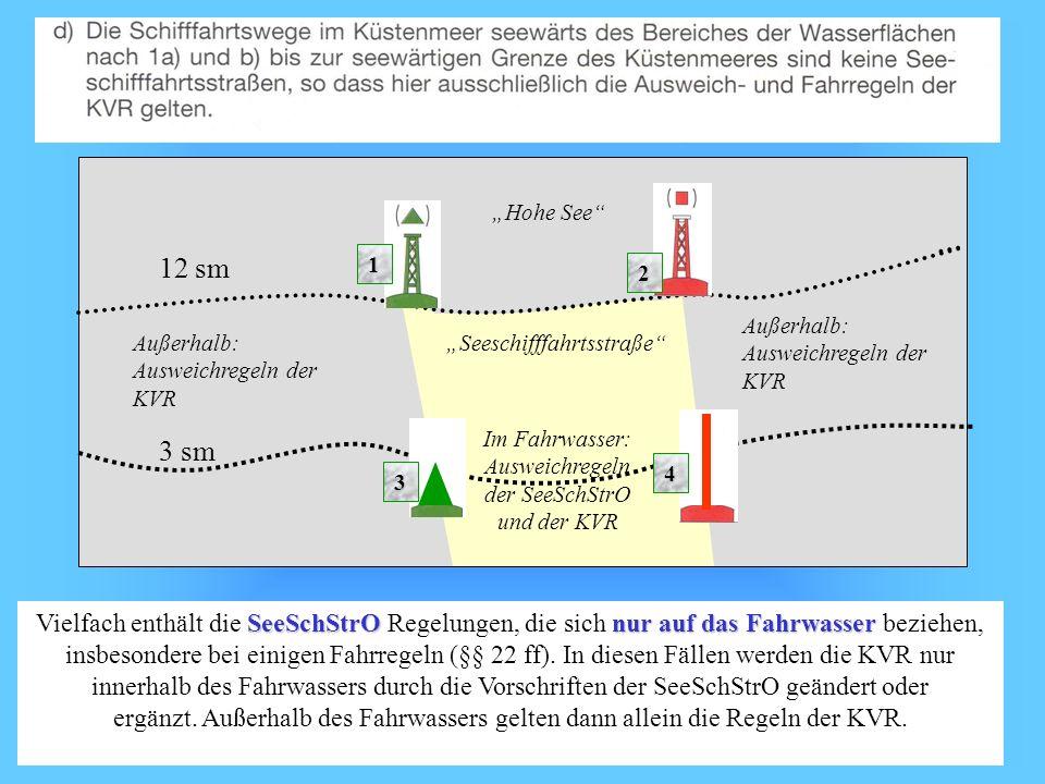 Wolfgang Kösling SeeSchStrOnur auf das Fahrwasser Vielfach enthält die SeeSchStrO Regelungen, die sich nur auf das Fahrwasser beziehen, insbesondere bei einigen Fahrregeln (§§ 22 ff).