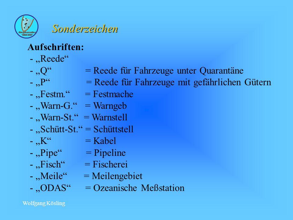 Wolfgang Kösling Sonderzeichen Aufschriften: - Reede - Q = Reede für Fahrzeuge unter Quarantäne - P = Reede für Fahrzeuge mit gefährlichen Gütern - Festm.
