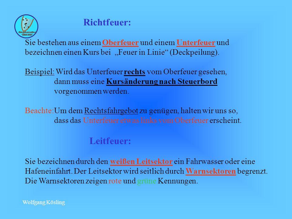 Wolfgang Kösling Richtfeuer: Sie bestehen aus einem Oberfeuer und einem Unterfeuer und bezeichnen einen Kurs bei Feuer in Linie (Deckpeilung).