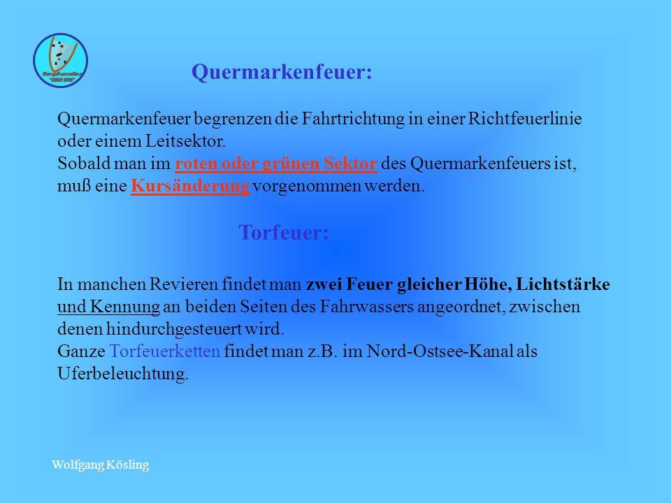 Wolfgang Kösling Quermarkenfeuer: Quermarkenfeuer begrenzen die Fahrtrichtung in einer Richtfeuerlinie oder einem Leitsektor.