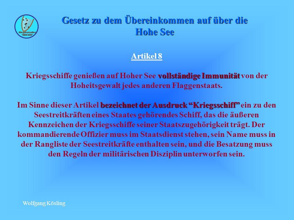 Wolfgang Kösling Artikel 8 vollständige Immunität Kriegsschiffe genießen auf Hoher See vollständige Immunität von der Hoheitsgewalt jedes anderen Flaggenstaats.