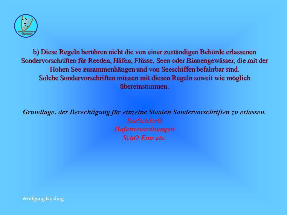 Wolfgang Kösling b) Diese Regeln berühren nicht die von einer zuständigen Behörde erlassenen Sondervorschriften für Reeden, Häfen, Flüsse, Seen oder Binnengewässer, die mit der Hohen See zusammenhängen und von Seeschiffen befahrbar sind.