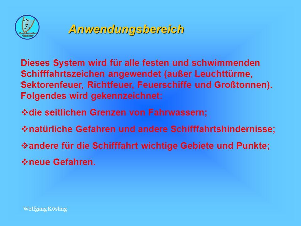 Wolfgang Kösling Anwendungsbereich Dieses System wird für alle festen und schwimmenden Schifffahrtszeichen angewendet (außer Leuchttürme, Sektorenfeuer, Richtfeuer, Feuerschiffe und Großtonnen).
