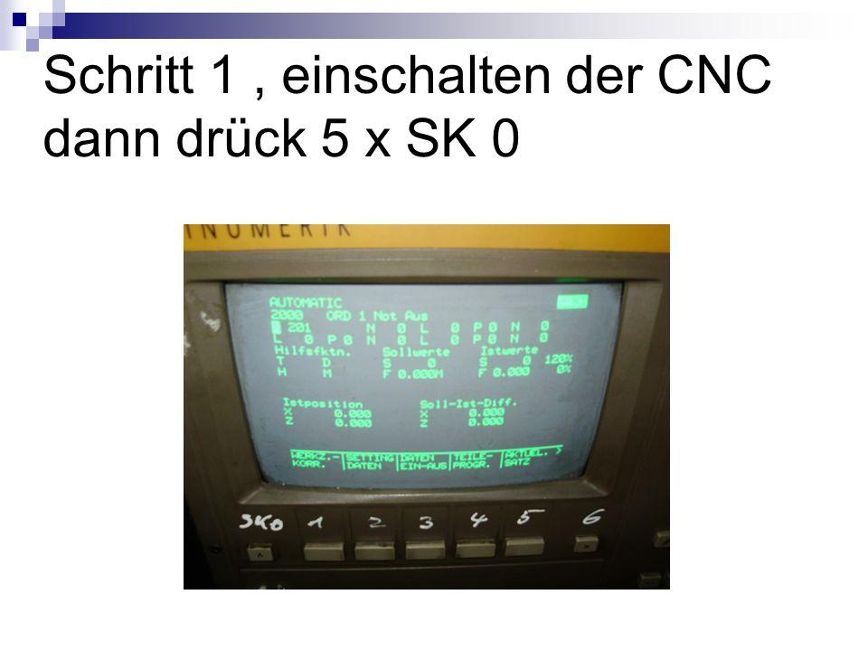 Schritt 1, einschalten der CNC dann drück 5 x SK 0