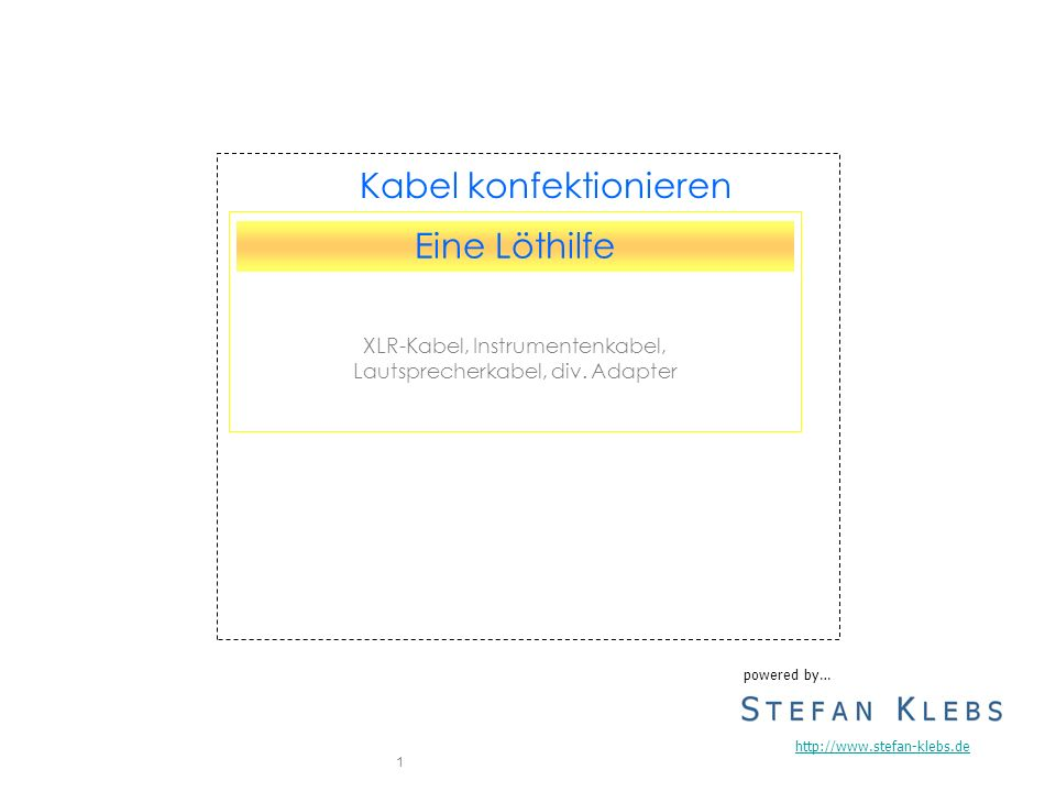 1 Eine Löthilfe XLR-Kabel, Instrumentenkabel, Lautsprecherkabel, div. Adapter Kabel konfektionieren powered by… http://www.stefan-klebs.de