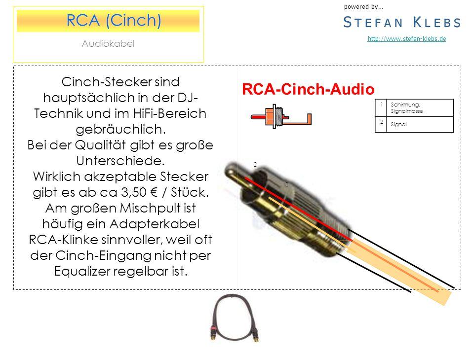 RCA-Cinch-Audio powered by… http://www.stefan-klebs.de RCA (Cinch) Audiokabel 1Schirmung, Signalmasse 2 Signal 2 1 Cinch-Stecker sind hauptsächlich in der DJ- Technik und im HiFi-Bereich gebräuchlich.