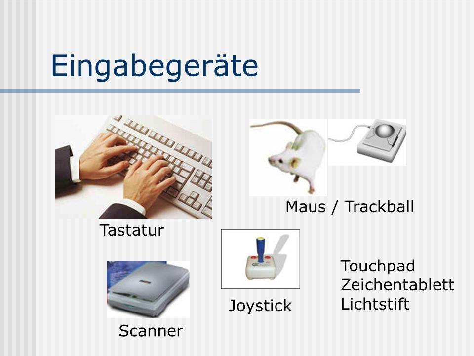 Eingabegeräte Tastatur Maus / Trackball Scanner Joystick Touchpad Zeichentablett Lichtstift