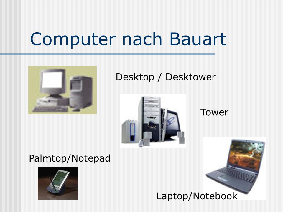 Computer nach Bauart Desktop / Desktower Tower Laptop/Notebook Palmtop/Notepad