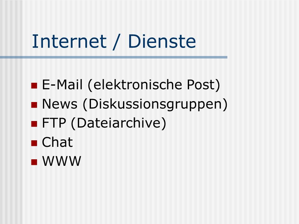 Internet / Dienste E-Mail (elektronische Post) News (Diskussionsgruppen) FTP (Dateiarchive) Chat WWW