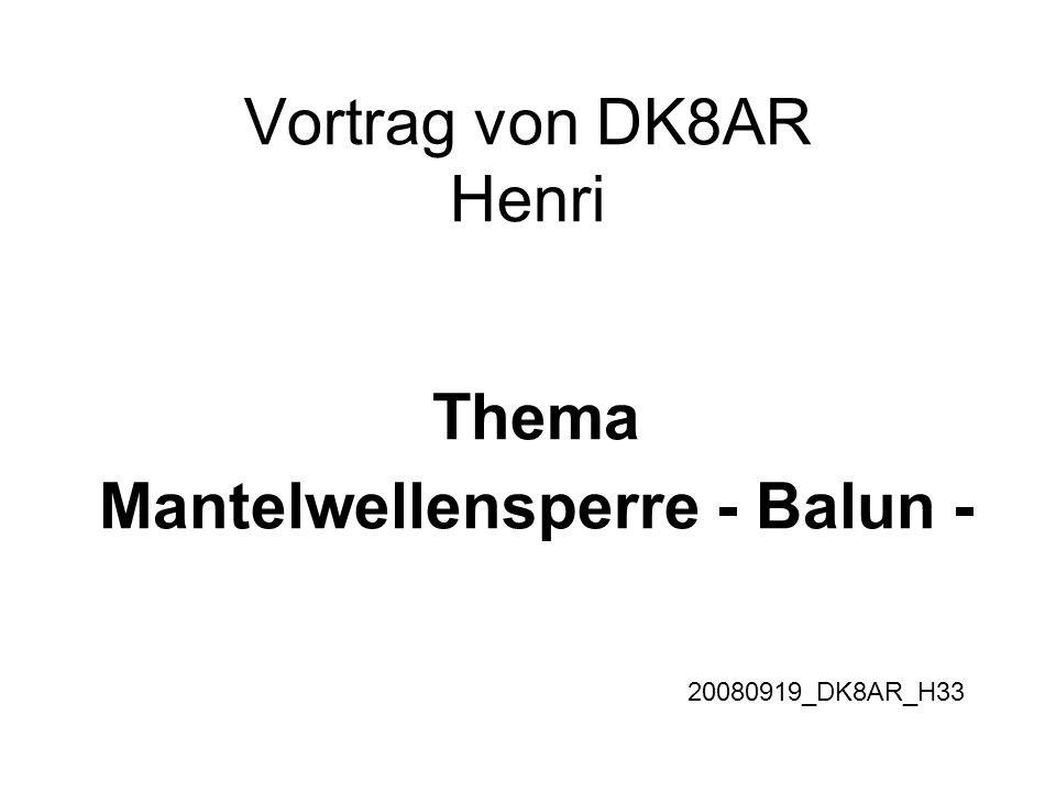 Vortrag von DK8AR Henri Thema Mantelwellensperre - Balun - 20080919_DK8AR_H33