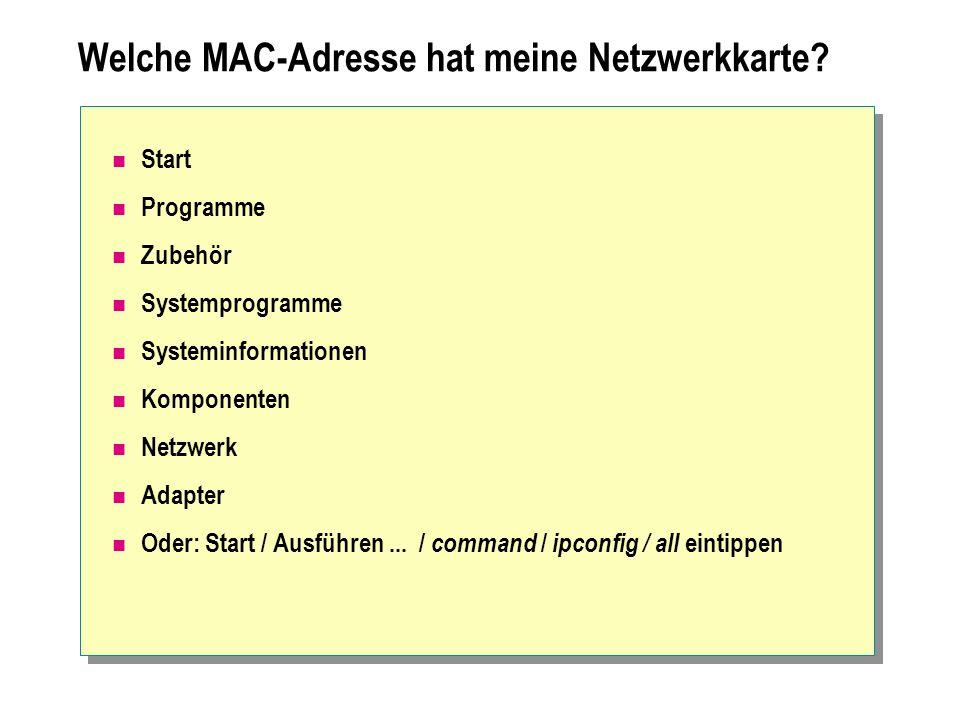 Welche MAC-Adresse hat meine Netzwerkkarte? Start Programme Zubehör Systemprogramme Systeminformationen Komponenten Netzwerk Adapter Oder: Start / Aus