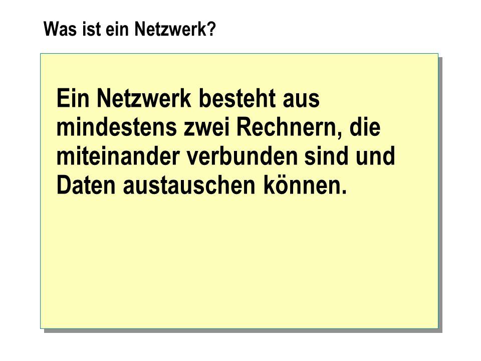 Was ist ein Netzwerk? Ein Netzwerk besteht aus mindestens zwei Rechnern, die miteinander verbunden sind und Daten austauschen können.