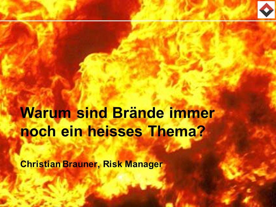 Warum sind Brände immer noch ein heisses Thema? Christian Brauner, Risk Manager