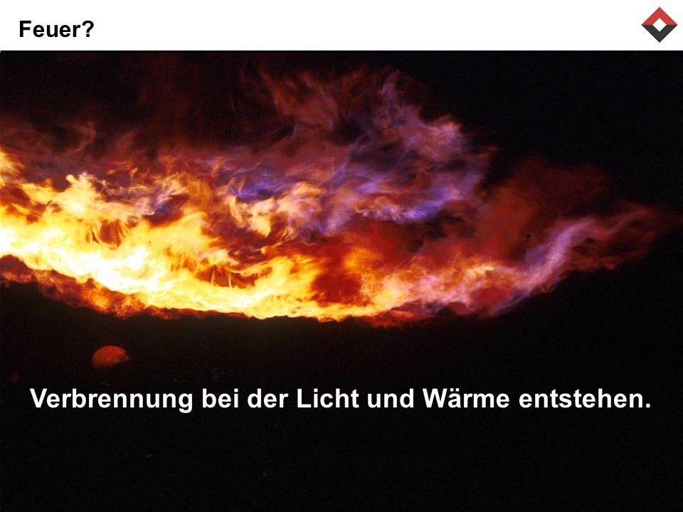 Feuer? Verbrennung bei der Licht und Wärme entstehen.