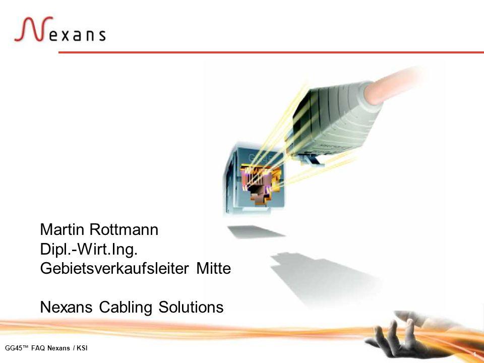1 GG45 FAQ Nexans / KSI Martin Rottmann Dipl.-Wirt.Ing. Gebietsverkaufsleiter Mitte Nexans Cabling Solutions