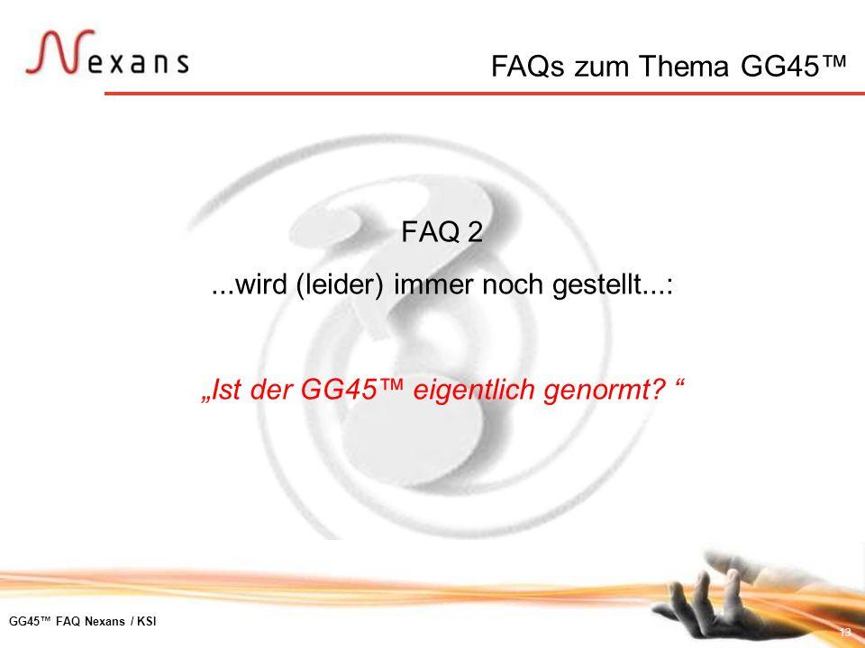 13 GG45 FAQ Nexans / KSI FAQ 2...wird (leider) immer noch gestellt...: Ist der GG45 eigentlich genormt? FAQs zum Thema GG45