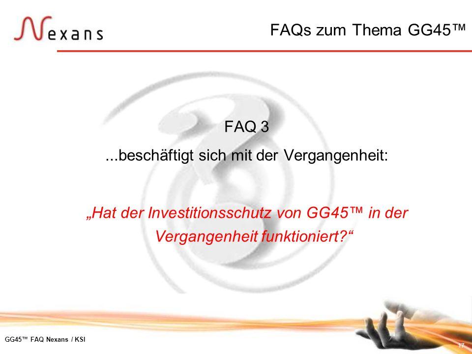 17 GG45 FAQ Nexans / KSI FAQ 3...beschäftigt sich mit der Vergangenheit: Hat der Investitionsschutz von GG45 in der Vergangenheit funktioniert? FAQs z