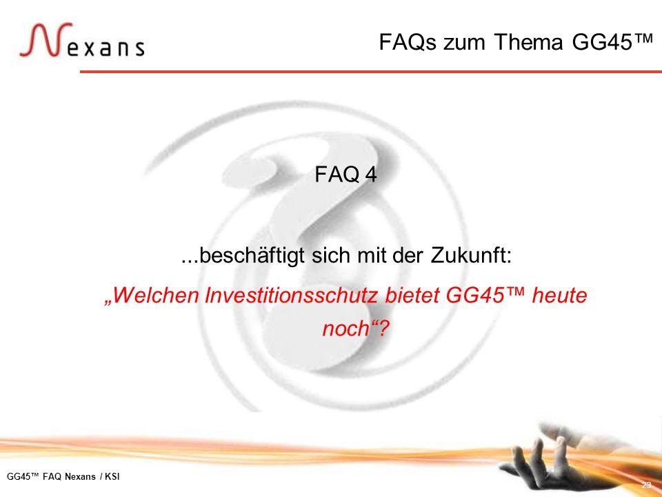 23 GG45 FAQ Nexans / KSI FAQ 4...beschäftigt sich mit der Zukunft: Welchen Investitionsschutz bietet GG45 heute noch? FAQs zum Thema GG45