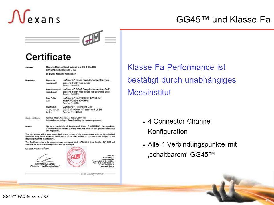 26 GG45 FAQ Nexans / KSI GG45 und Klasse Fa Klasse Fa Performance ist bestätigt durch unabhängiges Messinstitut 4 Connector Channel Konfiguration Alle