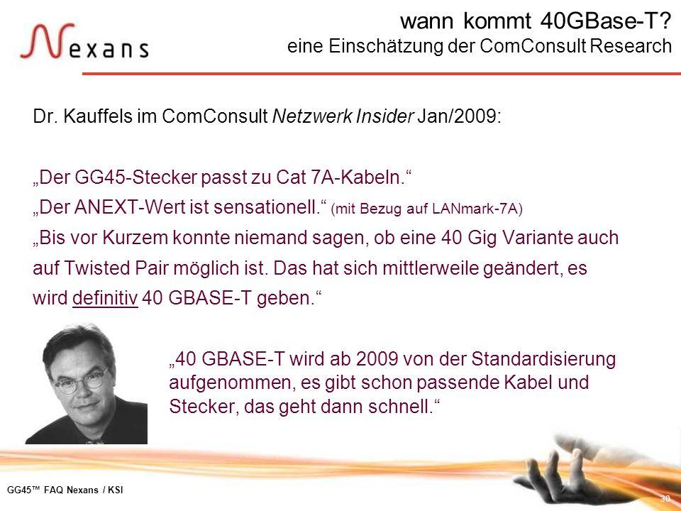 30 GG45 FAQ Nexans / KSI wann kommt 40GBase-T? eine Einschätzung der ComConsult Research Dr. Kauffels im ComConsult Netzwerk Insider Jan/2009: Der GG4