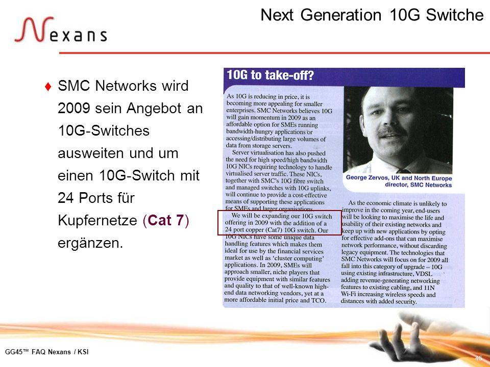 45 GG45 FAQ Nexans / KSI Next Generation 10G Switche SMC Networks wird 2009 sein Angebot an 10G-Switches ausweiten und um einen 10G-Switch mit 24 Port