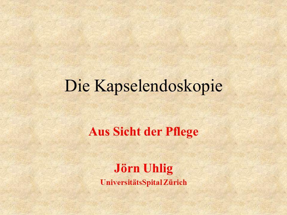 Die Kapselendoskopie Aus Sicht der Pflege Jörn Uhlig UniversitätsSpital Zürich