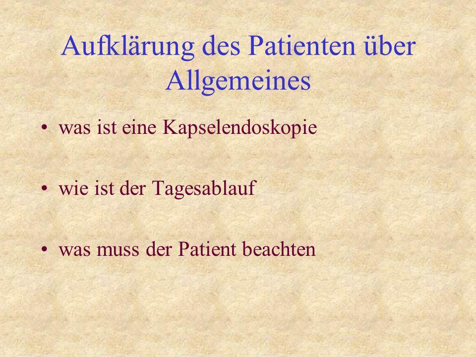 Aufklärung des Patienten über Allgemeines was ist eine Kapselendoskopie wie ist der Tagesablauf was muss der Patient beachten